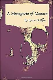 A Menagerie of Menace: Amazon.co.uk: Griffin, Byron: 9781672379687: Books