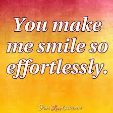 you make me smile so effortlessly purelovequotes