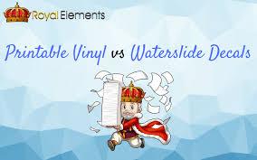 Waterslide Decals Vs Printable Vinyl Royal Elements