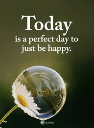 today is a perfect day to just be happy be grateful for today quotes