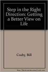 Amazon.com: A Step in the Right Direction: Getting a Better View on Life  (9780933419025): Bill Cosby, Myrtle Collins, Charlie Shedd, Rick Little:  Books
