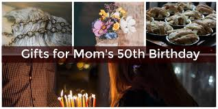 50th birthday gift ideas for mom to