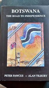 Botswana: The Road to Independence by Fawcus, Peter;Tilbury, Alan: Very  Good + Hard Back/Hard Cover (2000) First Edition, Signed by Author | Sarah  Zaluckyj