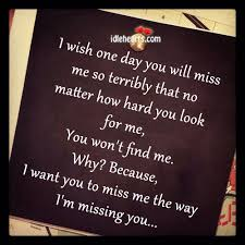 i wish one day you will miss me as i did