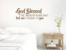 Amazon Com 24 X8 God Blessed The Broken Road That Led Me Straight To You Wall Decal Sticker Art Mural Home Decor Home Kitchen