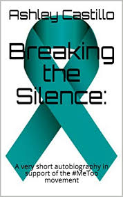 Breaking the Silence: A very short autobiography in support of the #MeToo  movement - Kindle edition by Castillo, Ashley. Health, Fitness & Dieting  Kindle eBooks @ Amazon.com.