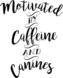 motivated by caffeine and canines for coffee and dog lovers