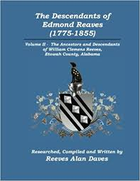 The Descendants of Edmond Reaves (1775-1855): Volume II - The Ancestors and  Descendants of William Clemens Reeves of Etowah County, Alabama: Daves,  Reeves Alan: 9780615527888: Amazon.com: Books