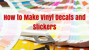 How To Make Vinyl Decals And Stickers