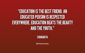 education is the best friend an educated person is respected