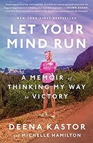 Let Your Mind Run: A Memoir of Thinking My Way to Victory (English Edition)  eBook: Kastor, Deena, Hamilton, Michelle: Amazon.fr