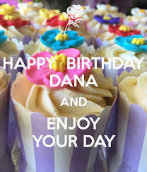 Happy Birthday Dana And Enjoy Your Day Poster Honey Keep Calm O Matic