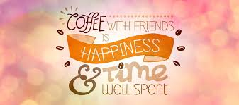 coffee friends is happiness time well spent