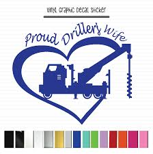 Driller Water Well Proud Wife Vinyl Graphic Decal Vinyl Graphic Decal Tumbler Decals Window Decal Vehicle Decal Universal Decal Laptop Decal Shop Vinyl Design Vinyl Graphic Decal Die Cut Decal Shop