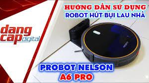 Hướng dẫn sử dụng ROBOT HÚT BỤI LAU NHÀ Probot Nelson A6 PRO -  Dangcapdigital.vn - YouTube