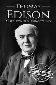 Thomas Edison: A Life From Beginning to End (Biographies of Business  Leaders): History, Hourly: 9781520674469: Amazon.com: Books