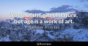 stanislaw jerzy lec youth is the gift of nature but age
