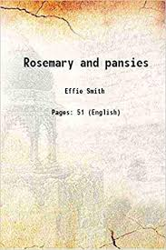 Rosemary and pansies: Effie Smith: 9789332868984: Amazon.com: Books