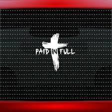 Paid In Full Cross Christian Car Decal Truck Window Vinyl Sticker 20 Colors Ebay