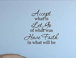 Amazon Com Accept What Is Let Go Of What Was Have Faith In What Will Be Home Decor Stickers Quote Me Printing Home Kitchen