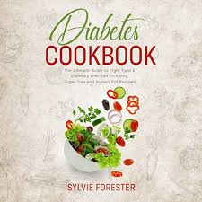 Amazon.com: Diabetes Cookbook: The Ultimate Guide to Fight Type 2 Diabetes  with Diet Including Sugar-Free and Instant Pot Recipes (Audible Audio  Edition): Sylvie Forester, Abby Bowman, Thomas Maniscalchi: Audible  Audiobooks