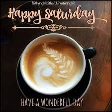 happy saturday have a wonderful day coffee and quotes facebook