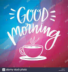 good morning coffee cup inspirational quotes and motivational art