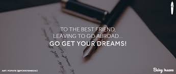 to the bestfriend leaving to go abroad go get your dreams