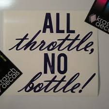 All Throttle No Bottle Vinyl Decal From Krasch Decals Epic