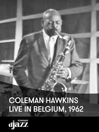 Watch Coleman Hawkins live in Belgium, 1962 | Prime Video