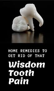 get rid of that nasty wisdom tooth pain