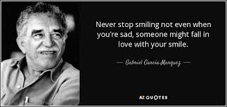 gabriel garcia marquez quote never stop smiling not even when you
