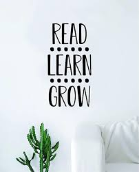 Amazon Com Read Learn Grow Quote Wall Decal Quote Sticker Vinyl Art Home Decor Decoration Living Room Bedroom Inspirationas Nursery Playroom Kids Books Literature Library School Class Smart Teacher Inspire Happy Home