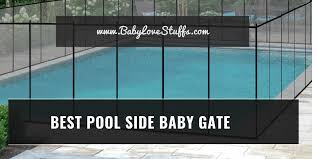 Baby Gate For Pool Best Pool Side Baby Gates Complete Review