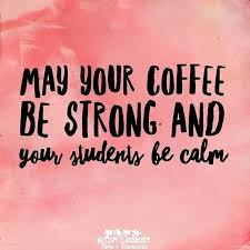 your coffee be strong and your students be calm short