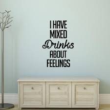 Vinyl Wall Art Decal I Have Mixed Drinks About Feelings 34 X 23 Imprinted Designs
