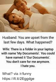 husband you are upset from the last few days what happened wife