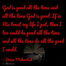 god is good all the time quotes writings by brian