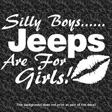 Silly Boys Jeeps Are For Girls Decal I Love My Jeep 4x4 Wrangler Rubicon Girl Jeep Cars Jeep Decals Jeep