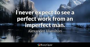 alexander hamilton i never expect to see a perfect work