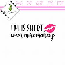 life is short wear more makeup sy rex