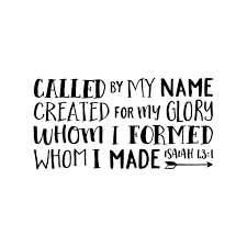 Isaiah 43v1 Vinyl Wall Decal Called By My Name Created For My Glory