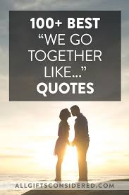 best we go together like quotes all gifts considered