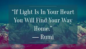 "quote ""if light is in your heart you will your way home"