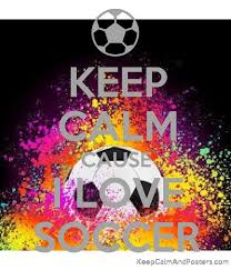 keep calm cause i love soccer keep