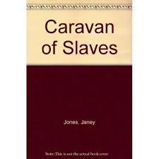 Caravan of Slaves by Janey Jones