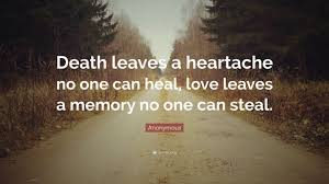 "anonymous quote ""death leaves a heartache no one can heal love"