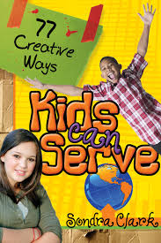 77 Creative Ways Kids Can Serve: Sondra Clark: 9780898273632 ...