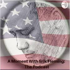A Moment with Erik Fleming Podcast | Facebook