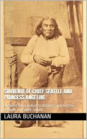 Amazon.com: Souvenir of Chief Seattle and Princess Angeline: gleaned from  Indian traditions and historic records of Puget Sound eBook: Buchanan,  Laura: Kindle Store
